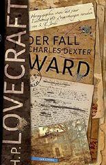 Der Fall Charles Dexter Ward: Herausgegeben sowie mit einer Einleitung und Anmerkungen versehen von S. T. Joshi