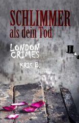 Schlimmer als dein Tod: Psycho-Krimi (London Crimes)