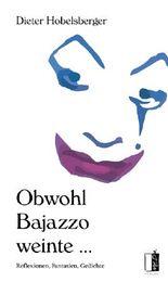 Obwohl Bajazzo weinte ...