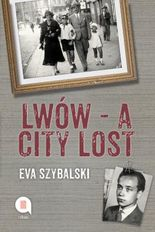 Lwów - A City Lost: Memories of a cherished childhood