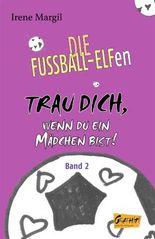 Die Fussball-Elfen, Band 2 - Trau dich, wenn du ein Mädchen bist!
