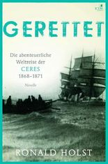 Gerettet. Die abenteuerliche Weltreise der CERES 1868–1871.