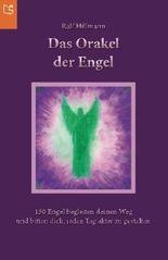 Das Orakel der Engel: 150 Engel begleiten deinen Weg und bitten dich, jeden Tag aktiv zu gestalten