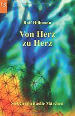 Von Herz zu Herz - oder - Wie viele Farben schenkst du dieser Welt: Sieben spirituelle Märchen über Hoffnung, Sehnsucht, Einzigartigkeit, ... Freiheit, Freude, Liebe, Glück und Vertrauen
