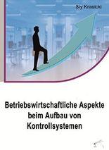 Betriebswirtschaftliche Aspekte beim Aufbau von Kontrollsystemen
