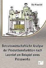 Betriebswirtschaftliche Analyse der Produktionsfunktion nach Leontief am Beispiel eines Presswerks