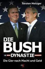 Die Bush-Dynastie: Die Gier nach Macht und Geld