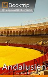 Booktrip® Reiseführer Andalusien: Perfekt vorbereitet für die Region Andalusien | inklusive 16 Kapitel, Reiserouten & Insidertipps: Reiseplanung leicht gemacht!