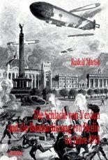 Die Schlacht von Verdun und die Bombardierung von Berlin im Jahre 1910