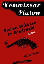 Kommissar Platow, Band 1: Sieben Schüsse im Stadtwald: Kriminalroman