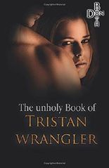 The unholy Book of Tristan Wrangler (Immer wieder ... Reihe)