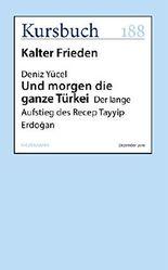 Und morgen die ganze Türkei: Der lange Aufstieg des Recep Tayyip Erdogan (Kursbuch)