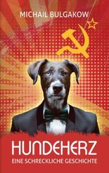 Hundeherz. Eine schreckliche Geschichte: Michail Bulgakow