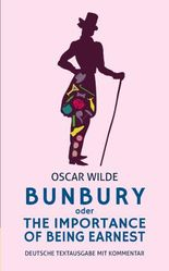 Bunbury oder The Importance of Being Earnest: deutsche Textausgabe mit Kommentar