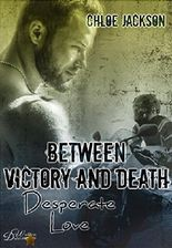 Between Victory and Death: Desperate Love (Between Victory and Death Reihe 2)
