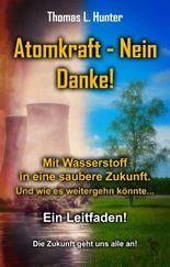 Mit Wasserstoff in eine saubere Zukunft: Atomkraft - Nein Danke (Umwelt 1)