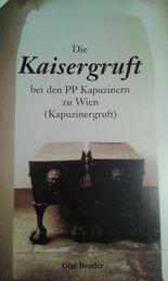 Die Kaisergruft bei den PP Kapuzinern zu Wien (Kapuzinergruft)