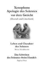 """Xenophons Apologie des Sokrates [Deutsch/Griechisch] – Leben und Charakter des Sokrates [Moses Mendelssohn] – Das Schwören des Sokrates """"Beim Hunde!"""" [Raphael Baer]"""