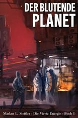Der Blutende Planet: Die Vierte Energie - Buch I (German Edition)