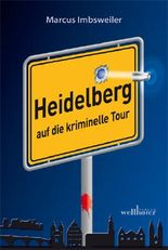 Heidelberg auf die kriminelle Tour