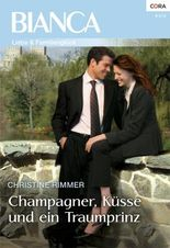 Champagner, Küsse und ein Traumprinz (Bianca)
