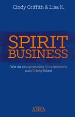 SPIRIT BUSINESS – DER WEG ZUM SPIRITUELLEN UNTERNEHMEN [mit Social-Media-Tipps!]