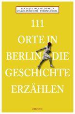 111 Orte in Berlin die Geschichte erzählen