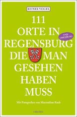111 Orte in Regensburg und Umgebung, die man gesehen haben muss