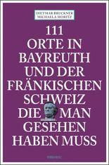111 Orte in Bayreuth und der fränkischen Schweiz die man gesehen haben muss