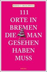 111 Orte in Bremen, die man gesehen haben muss
