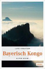 Bayerisch Kongo - Alpenkrimi
