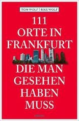 111 Orte in Frankfurt, die man gesehen haben muss