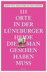 111 Orte in der Lüneburger Heide, die man gesehen haben muss
