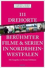 111 Drehorte berühmter Filme & Serien in Nordrhein-Westfalen
