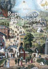 Repressive Religiosität: Kranker Glaube - wie geht das?