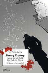Henry Frottey – Sein erster Fall: Teil 2 – Das Ende der Trilogie