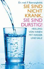 Sie sind nicht krank, Sie sind durstig!: Heilung von innen mit Wasser und Salz