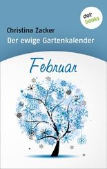 Der ewige Gartenkalender - Band 2: Februar
