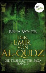 Die Tempelritter-Saga - Band 3: Der Emir von Al-Qudz