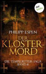 Die Tempelritter-Saga - Band 6: Der Klostermord