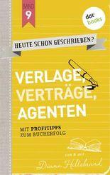 HEUTE SCHON GESCHRIEBEN? - Band 9: Verlage, Verträge, Agenten