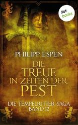 Die Tempelritter-Saga - Band 12: Die Treue in den Zeiten der Pest