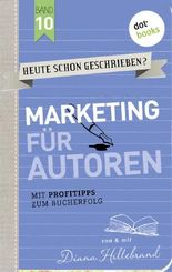 HEUTE SCHON GESCHRIEBEN? - Band 10: Marketing für Autoren