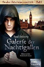 Galerie der Nachtigallen: Historischer Kriminalroman (Bruder Athelstan)