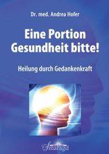 Eine Portion Gesundheit bitte!: Heilung durch Gedankenkraft