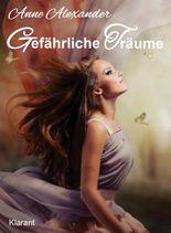 Gefährliche Träume. Romantik Thriller: Eine wunderschöne Liebesgeschichte, verbunden mit einem spannenden Thriller!