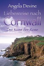 Liebesreise nach Cornwall: Der Kuss der Rose