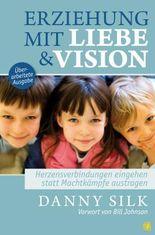 Erziehung mit Liebe und Vision (überarbeitete Ausgabe)
