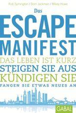 Das Escape-Manifest: Das Leben ist kurz. Steigen Sie aus. Kündigen Sie. Fangen Sie etwas Neues an.