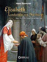 Elisabeth - Landgräfin von Thüringen: Das irdische Leben einer Heiligen
